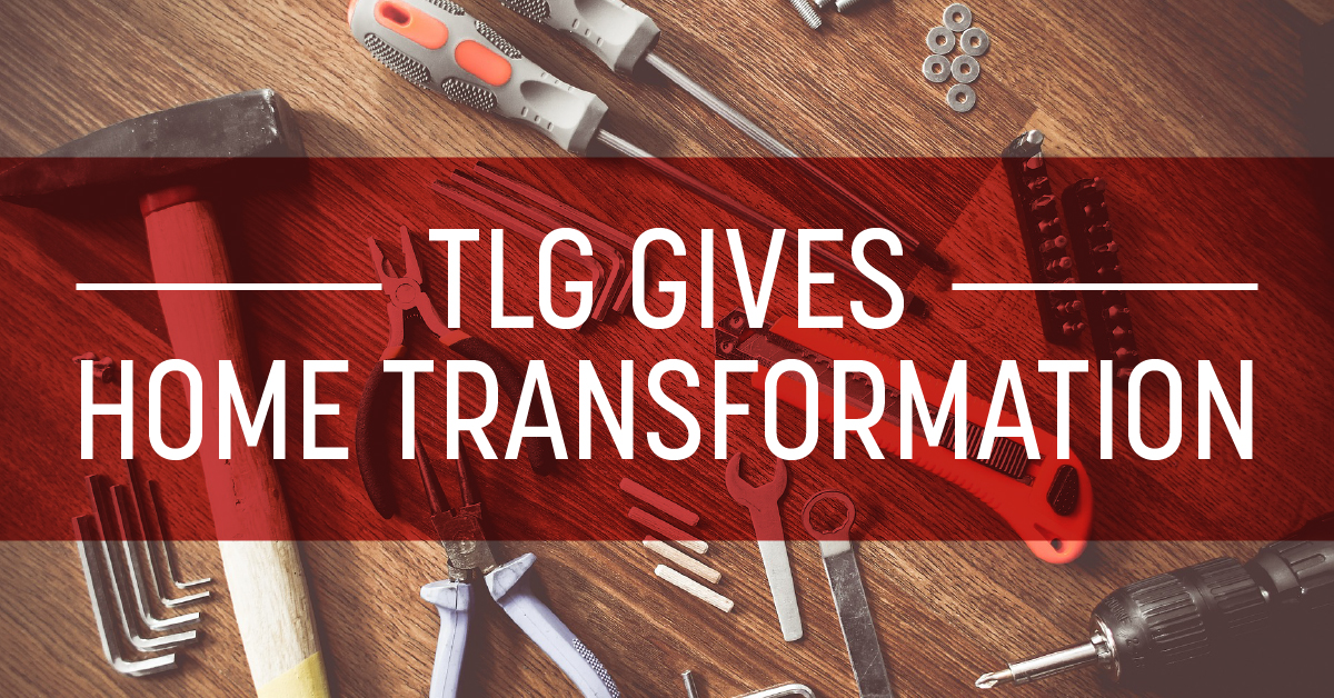 TLG Gives 2019 Home Transformation