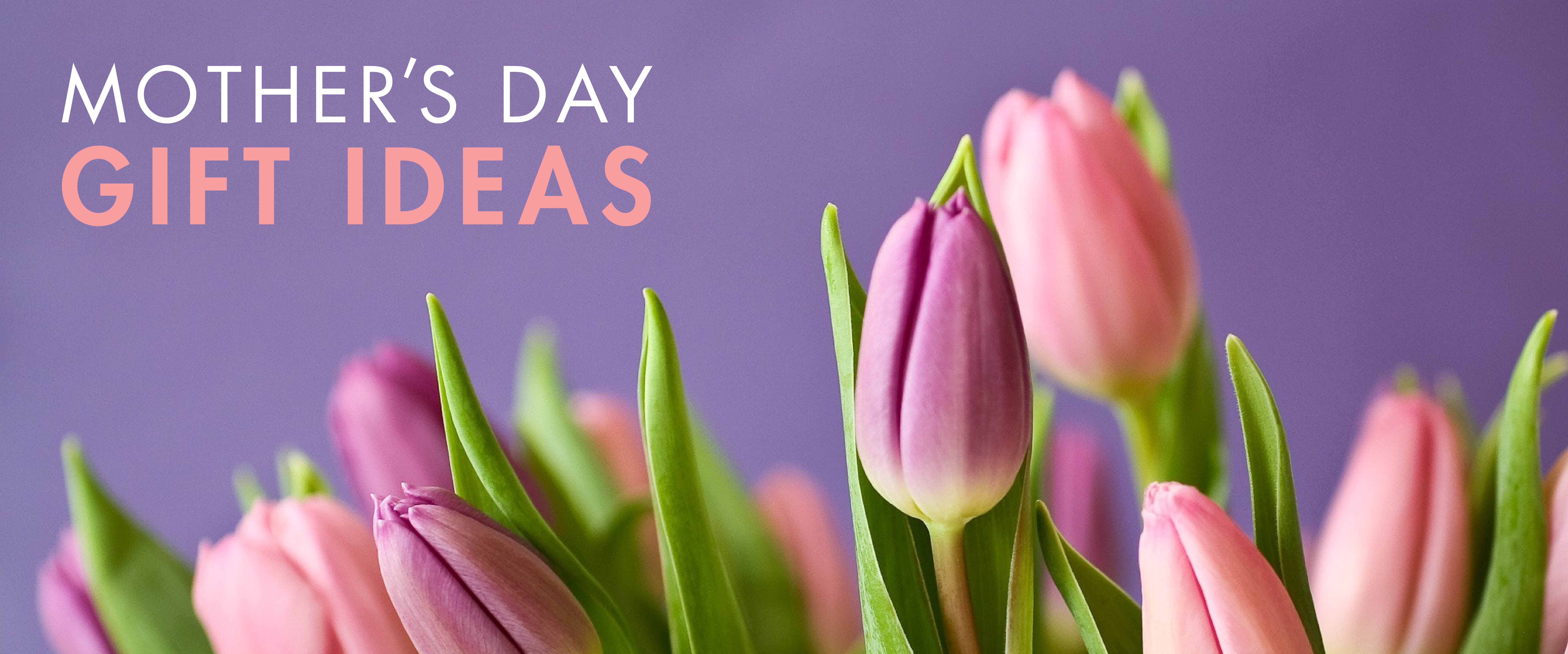 Mother's Day Gift Ideas and Recommendations