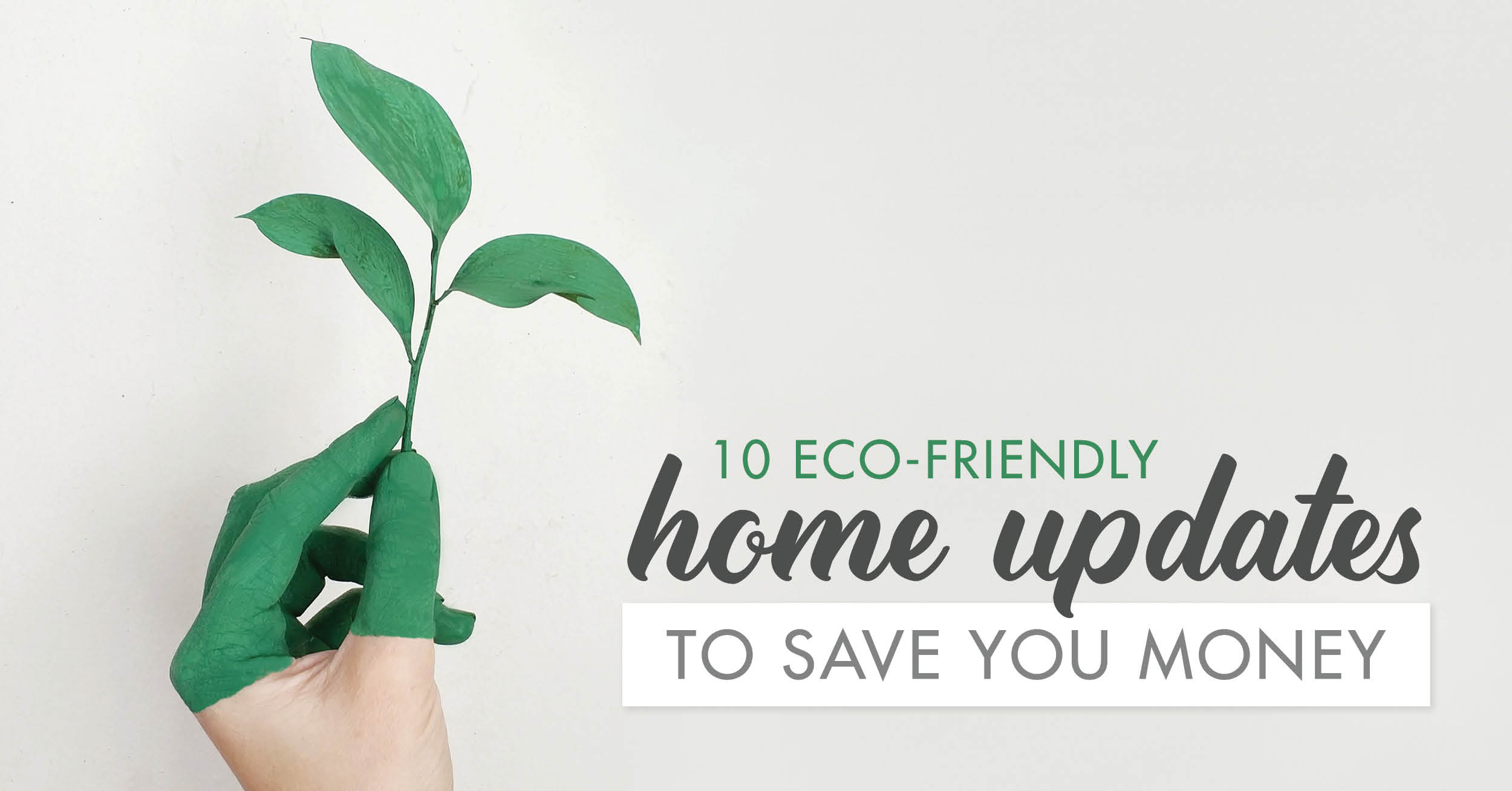 10 Eco-Friendly Home Updates To Save You Money